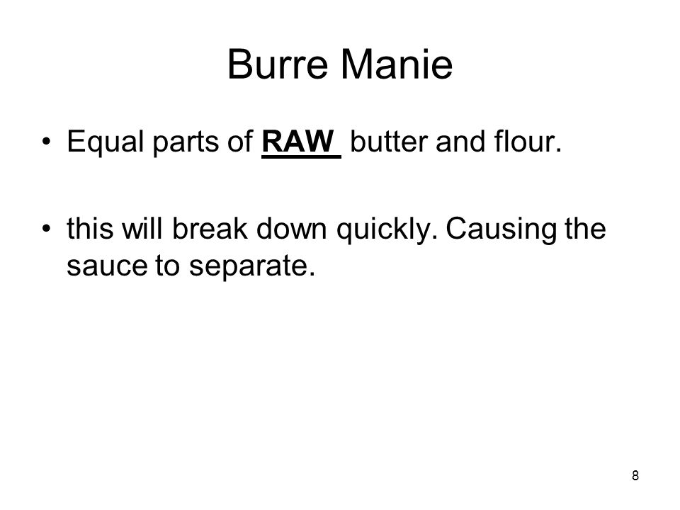 8 Burre Manie Equal parts of RAW butter and flour.