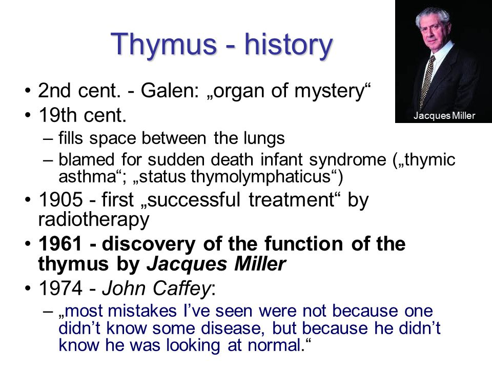 "Thymus - history 2nd cent. - Galen: ""organ of mystery 19th cent."