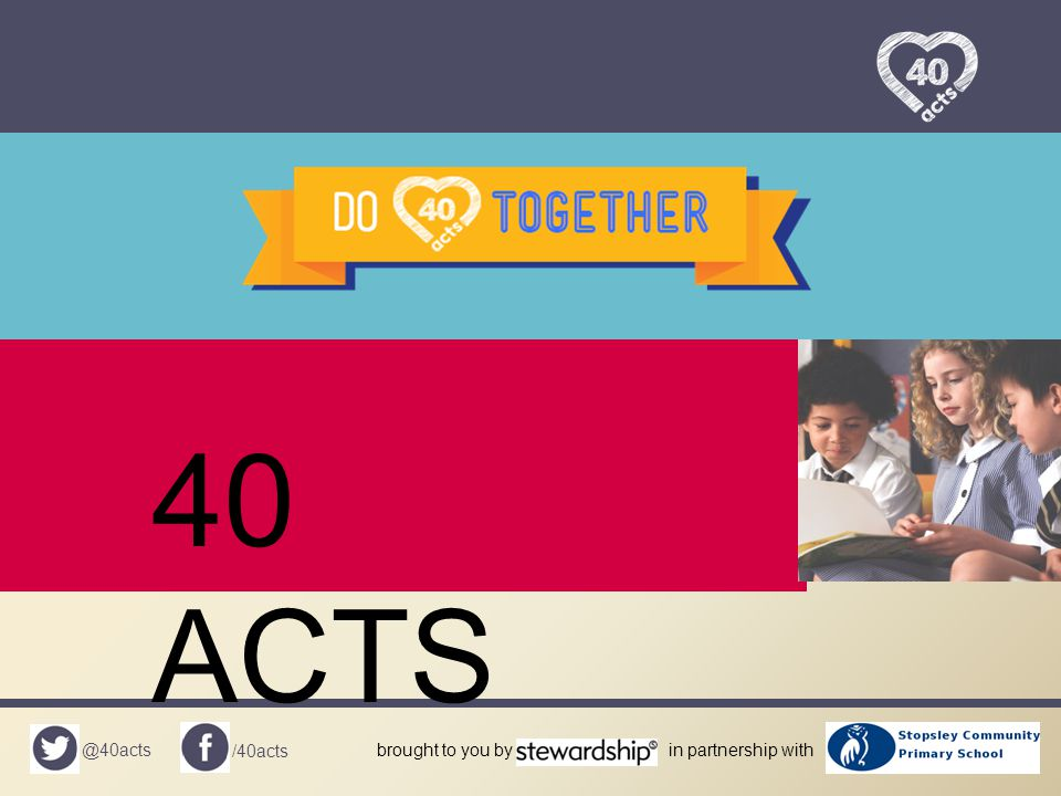 @40acts /40acts brought to you byin partnership with 40 ACTS