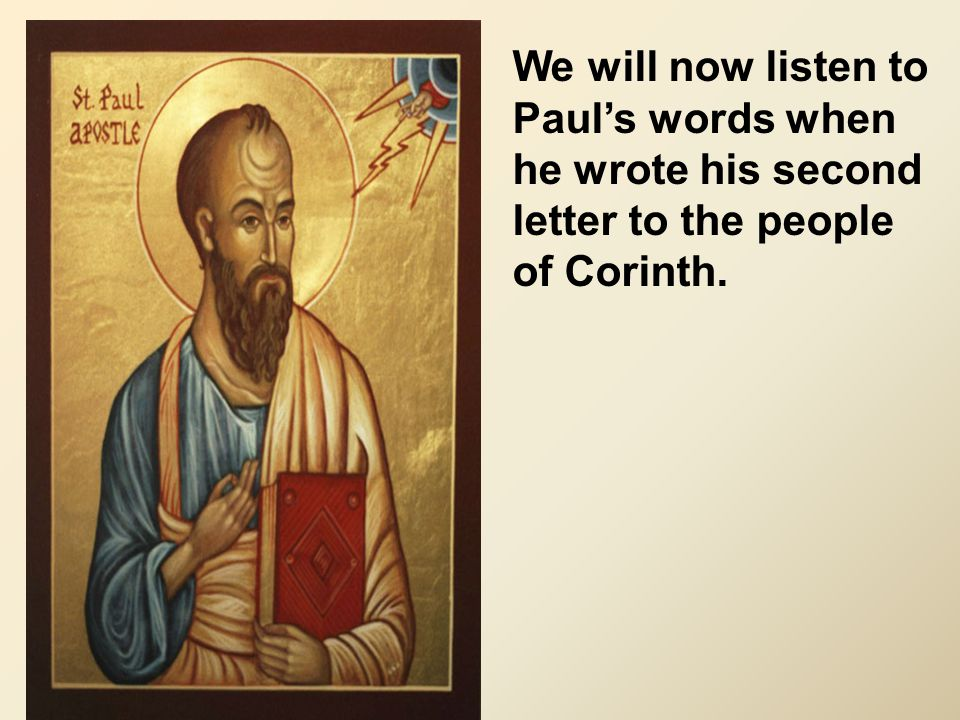 We will now listen to Paul's words when he wrote his second letter to the people of Corinth.
