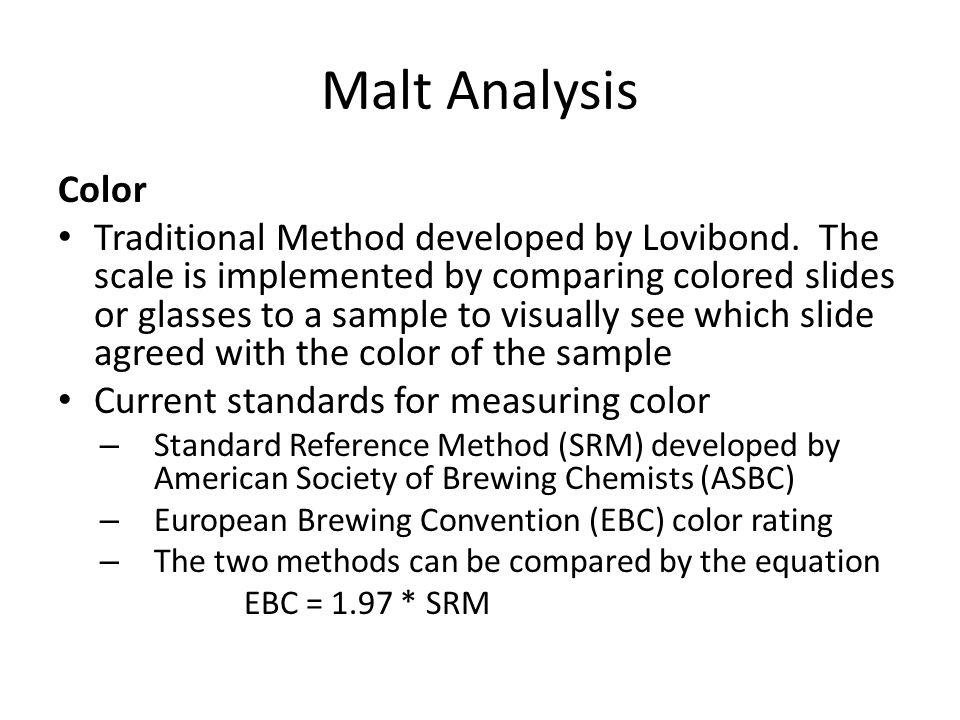 Malt Analysis Color Traditional Method developed by Lovibond. The scale is implemented by comparing colored slides or glasses to a sample to visually