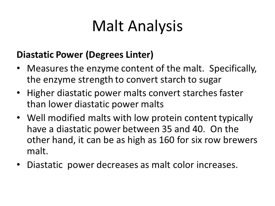 Malt Analysis Diastatic Power (Degrees Linter) Measures the enzyme content of the malt. Specifically, the enzyme strength to convert starch to sugar H
