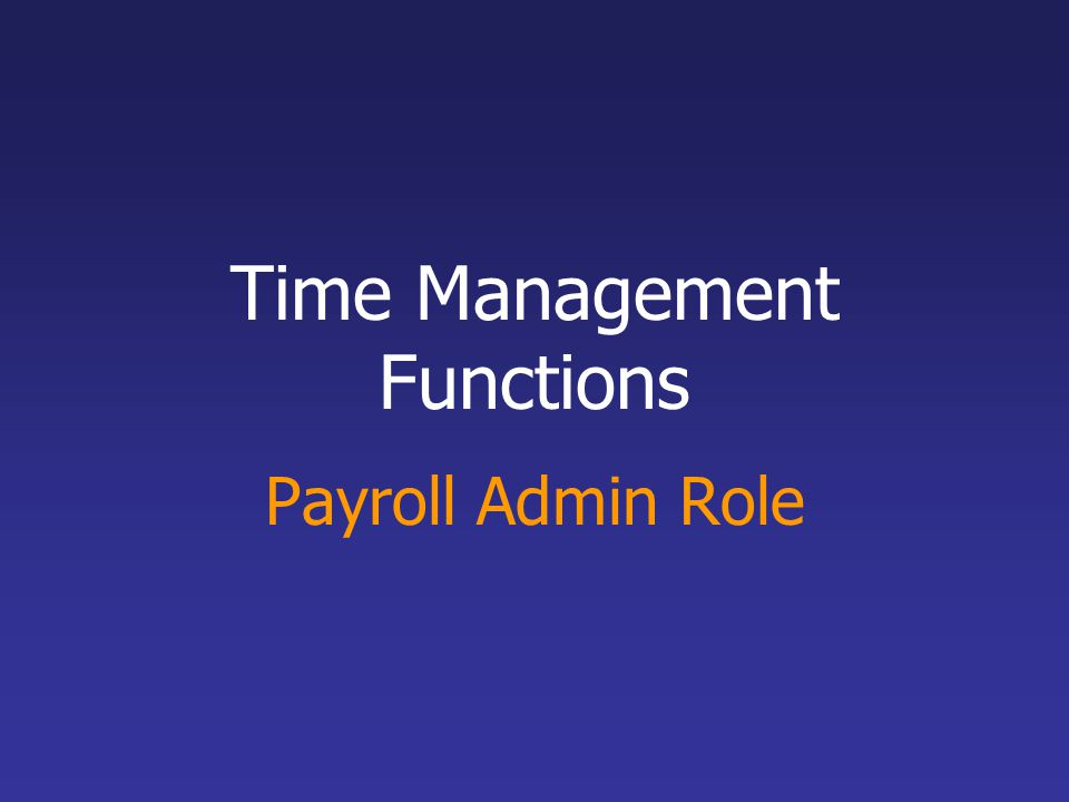 Time Management Functions Payroll Admin Role