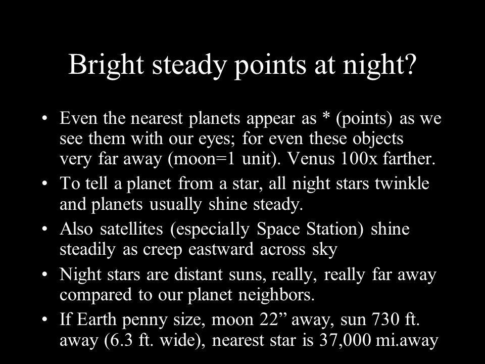 Bright steady points at night.