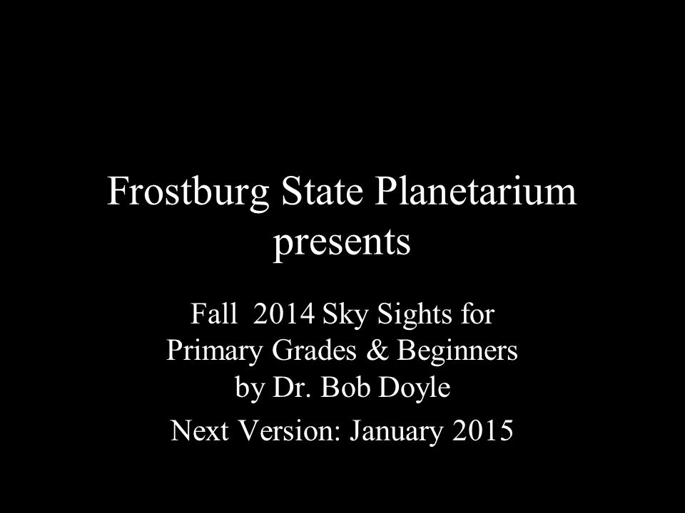 Frostburg State Planetarium presents Fall 2014 Sky Sights for Primary Grades & Beginners by Dr.