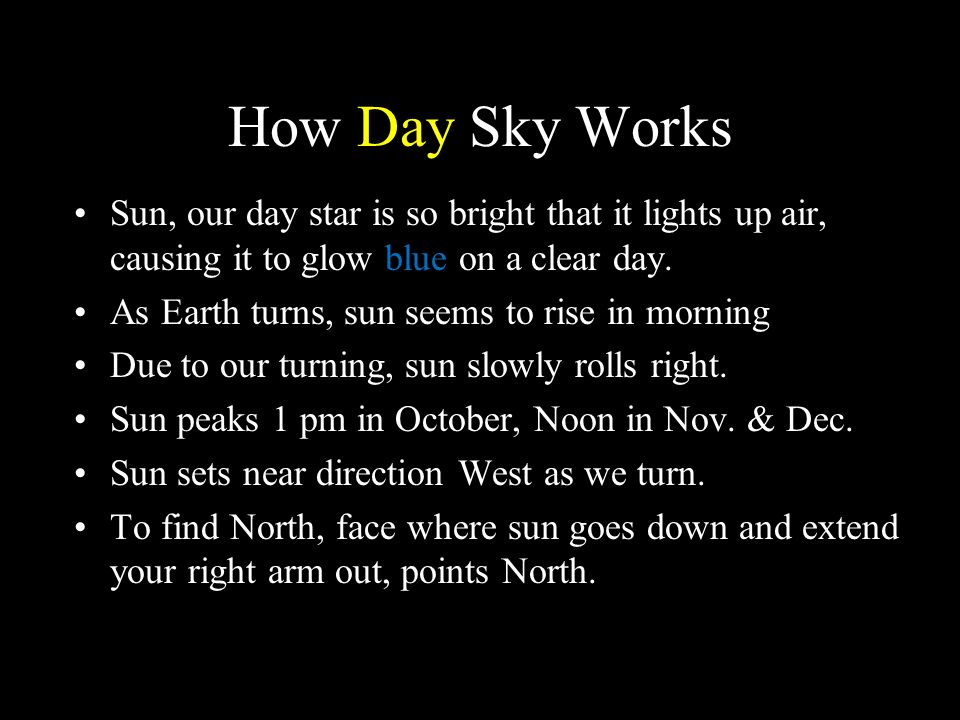 How Day Sky Works Sun, our day star is so bright that it lights up air, causing it to glow blue on a clear day.