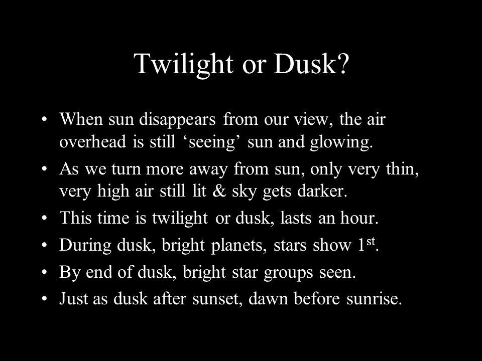 Twilight or Dusk.