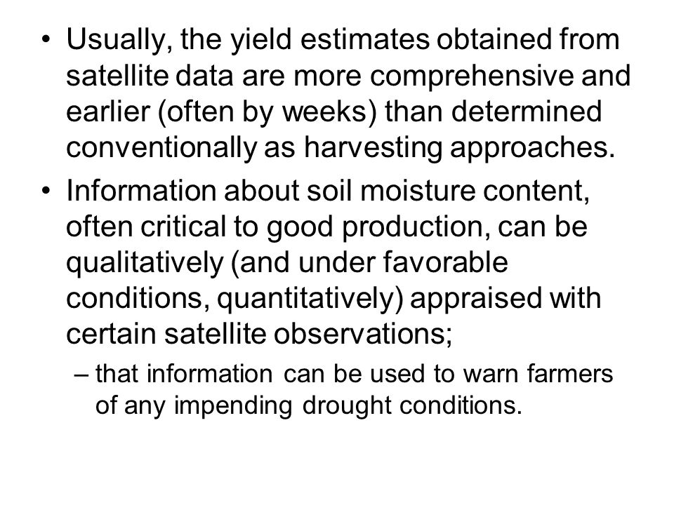 Usually, the yield estimates obtained from satellite data are more comprehensive and earlier (often by weeks) than determined conventionally as harvesting approaches.