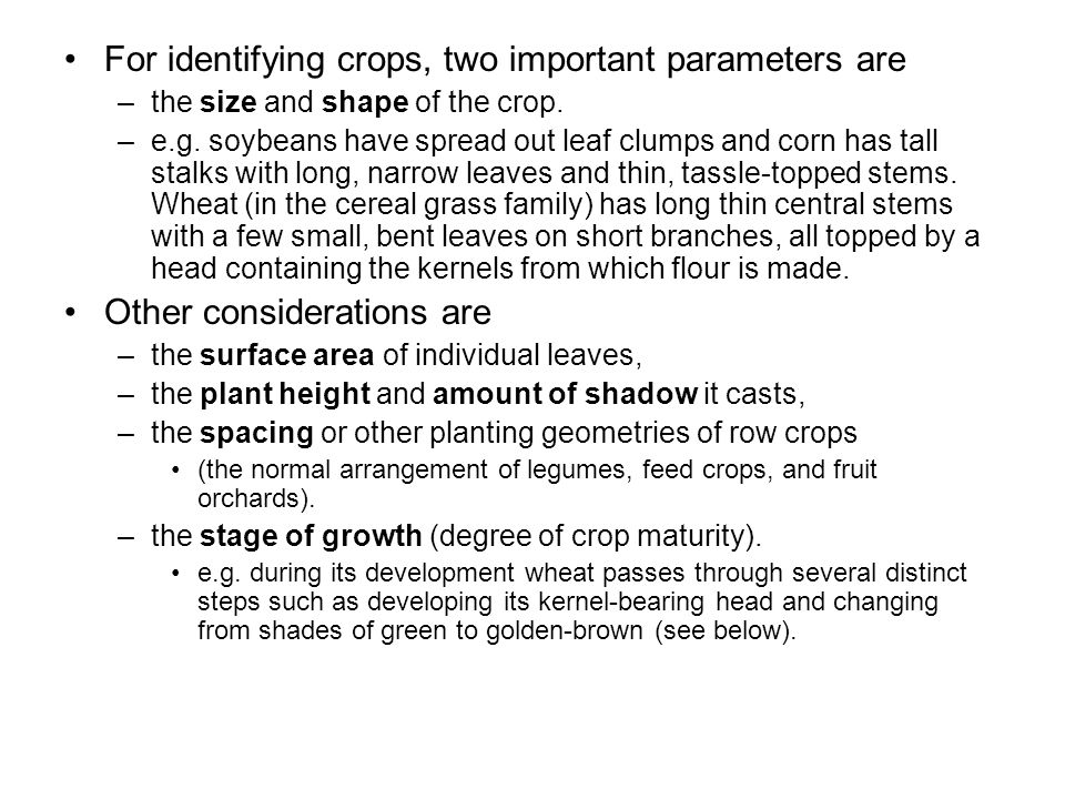 For identifying crops, two important parameters are –the size and shape of the crop.