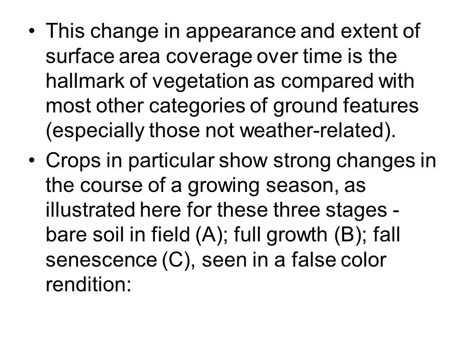 This change in appearance and extent of surface area coverage over time is the hallmark of vegetation as compared with most other categories of ground features (especially those not weather-related).