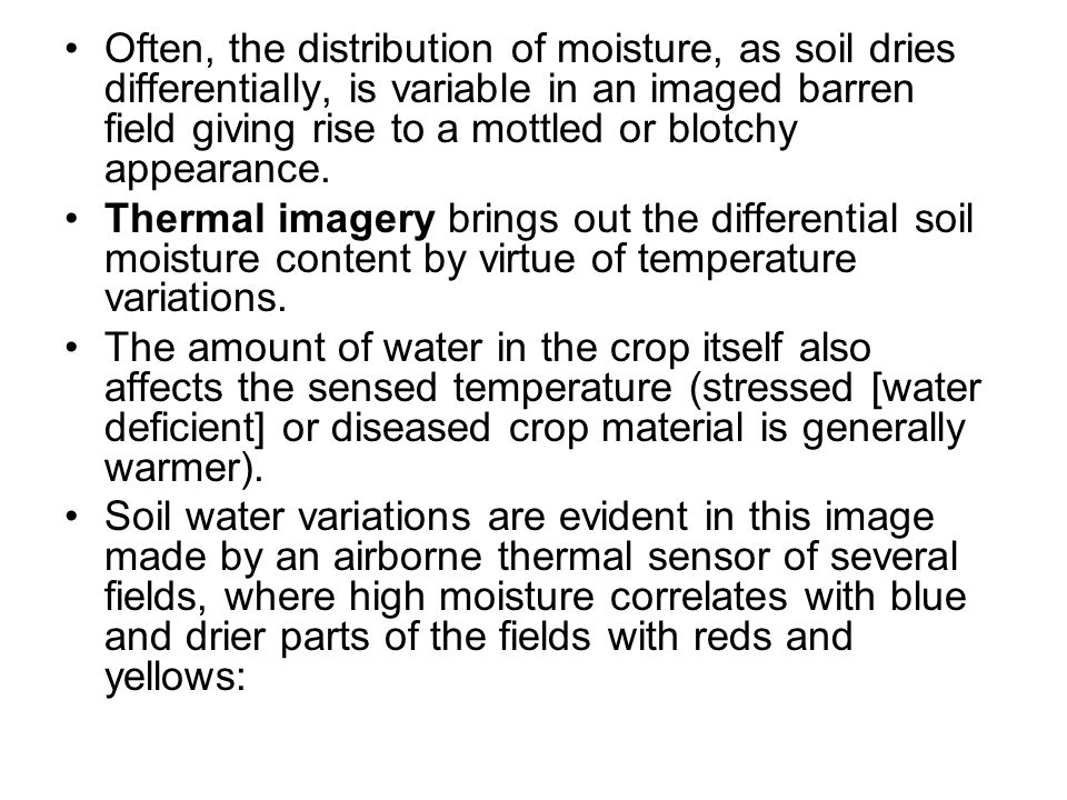 Often, the distribution of moisture, as soil dries differentially, is variable in an imaged barren field giving rise to a mottled or blotchy appearance.