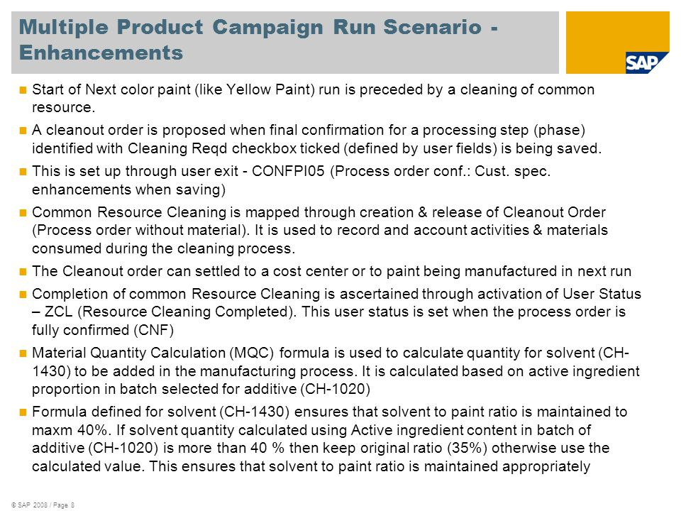 © SAP 2008 / Page 8 Multiple Product Campaign Run Scenario - Enhancements Start of Next color paint (like Yellow Paint) run is preceded by a cleaning