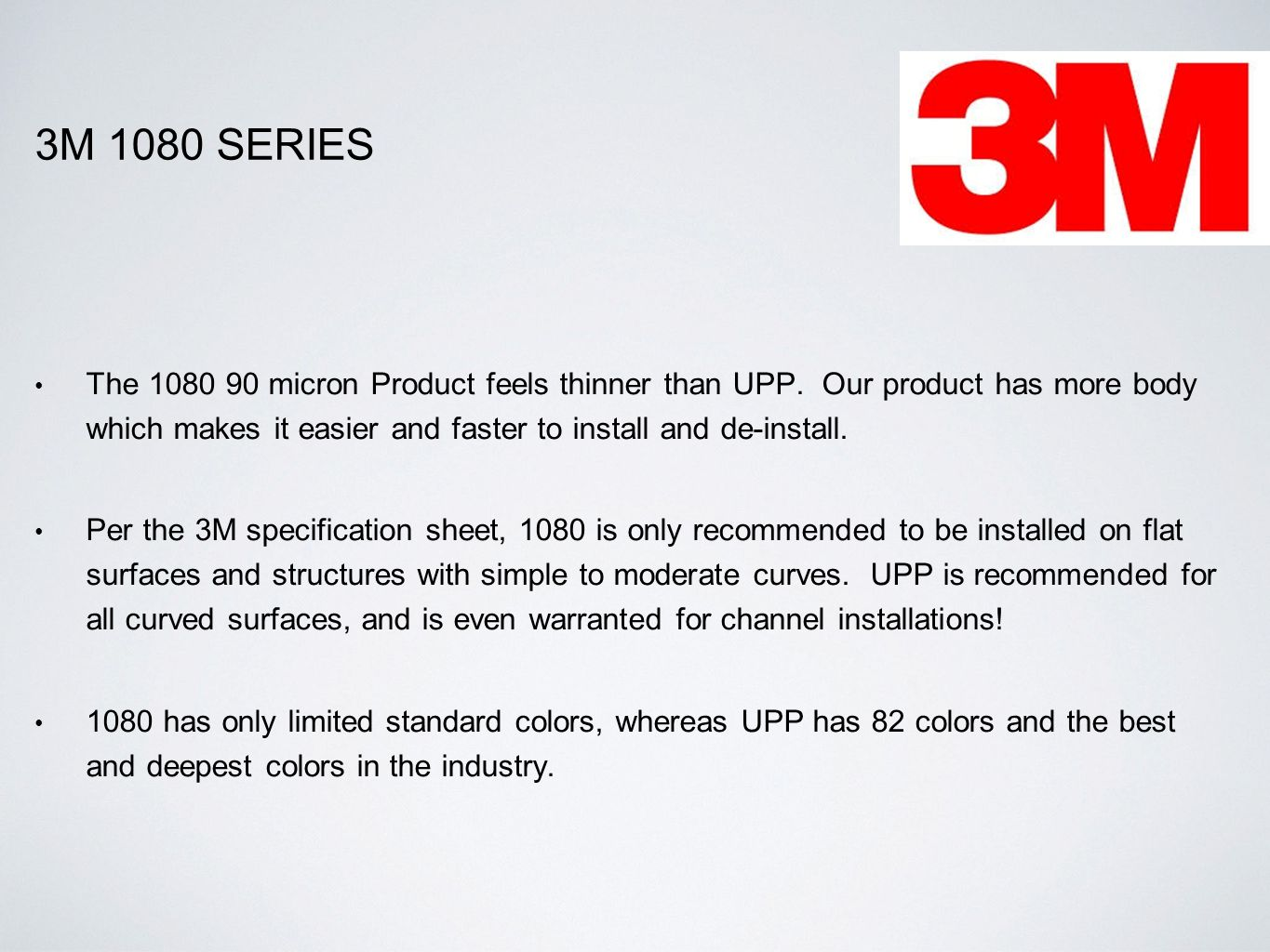3M 1080 SERIES The 1080 90 micron Product feels thinner than UPP.