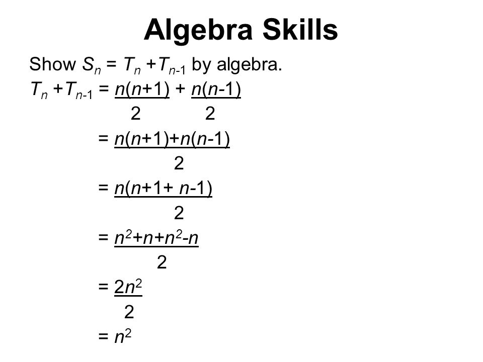Algebra Skills Show S n = T n +T n-1 by algebra.
