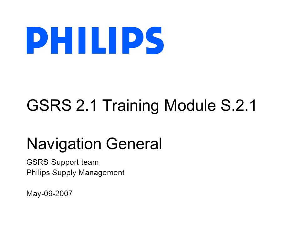 Philips Supply Management, GSRS Support team, May-09-2007 Global Supplier Rating System 2 How to navigate the GSRS System.