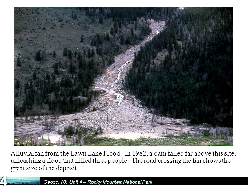 Geosc. 10: Unit 4 – Rocky Mountain National Park Alluvial fan from the Lawn Lake Flood.
