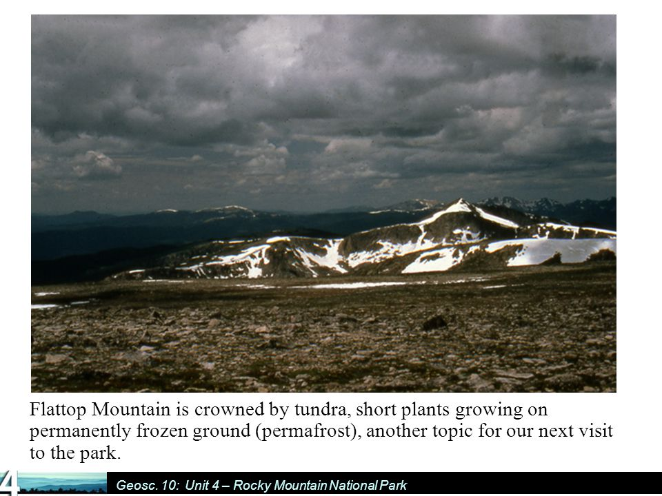 Geosc. 10: Unit 4 – Rocky Mountain National Park Flattop Mountain is crowned by tundra, short plants growing on permanently frozen ground (permafrost)