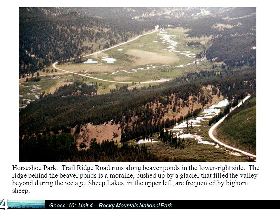 Geosc. 10: Unit 4 – Rocky Mountain National Park Horseshoe Park.