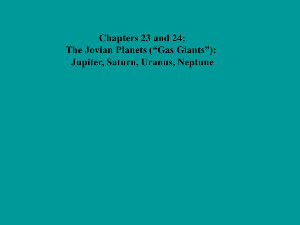 """Chapters 23 and 24: The Jovian Planets (""""Gas Giants""""): Jupiter, Saturn, Uranus, Neptune"""