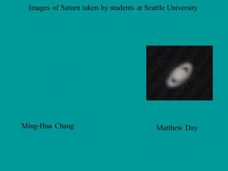 Matthew Day Ming-Hua Chang Images of Saturn taken by students at Seattle University