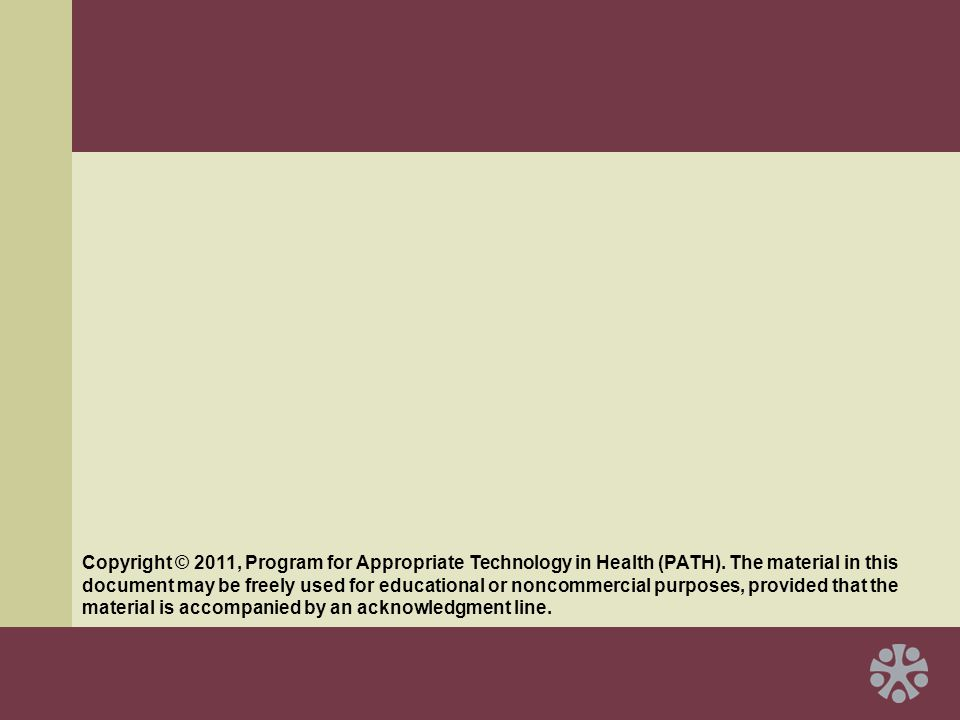 Copyright © 2011, Program for Appropriate Technology in Health (PATH).