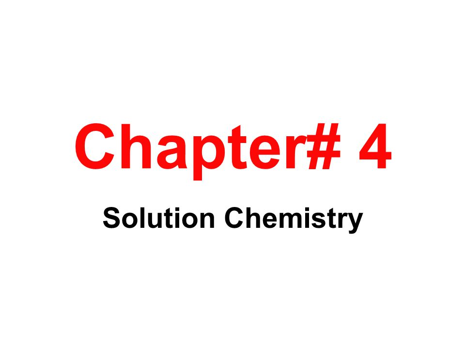 Chapter# 4 Solution Chemistry