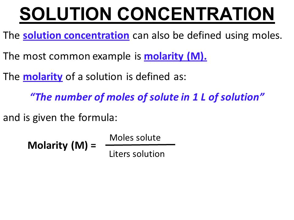 SOLUTION CONCENTRATION The solution concentration can also be defined using moles. The most common example is molarity (M). The molarity of a solution