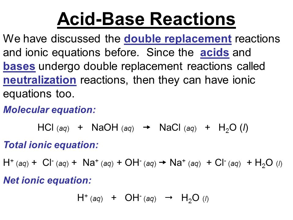 We have discussed the double replacement reactions and ionic equations before. Since the acids and bases undergo double replacement reactions called n