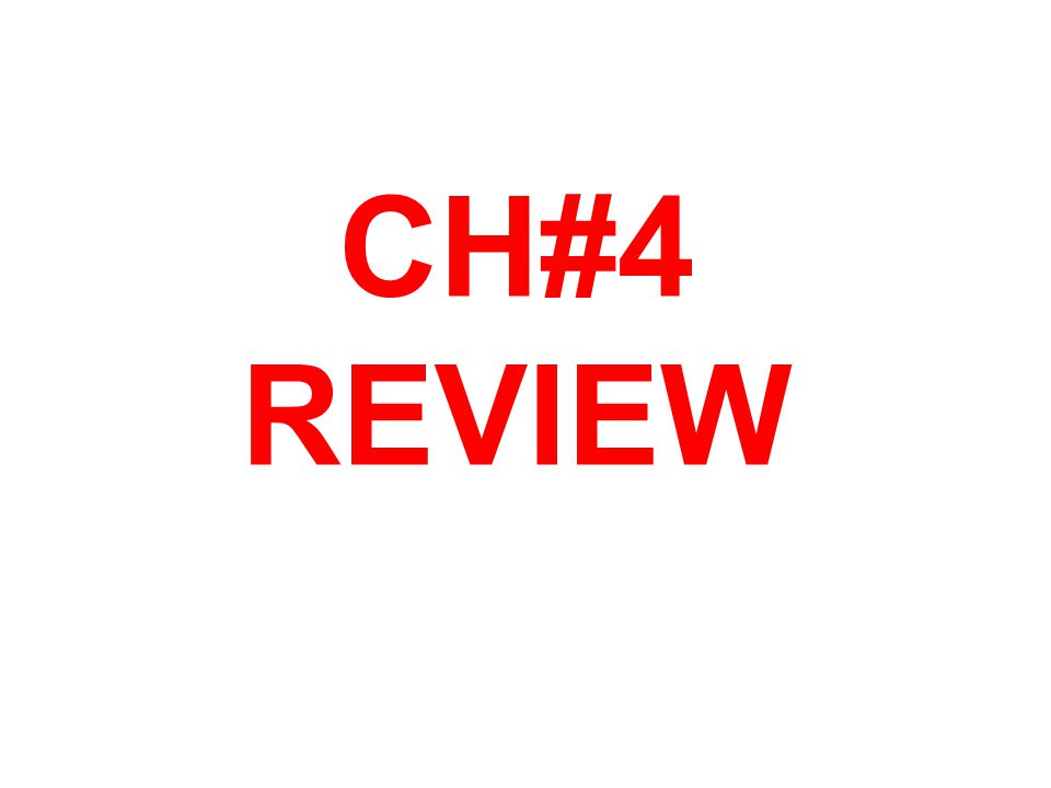 CH#4 REVIEW