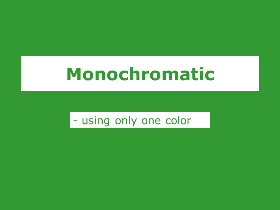 Monochromatic - using only one color