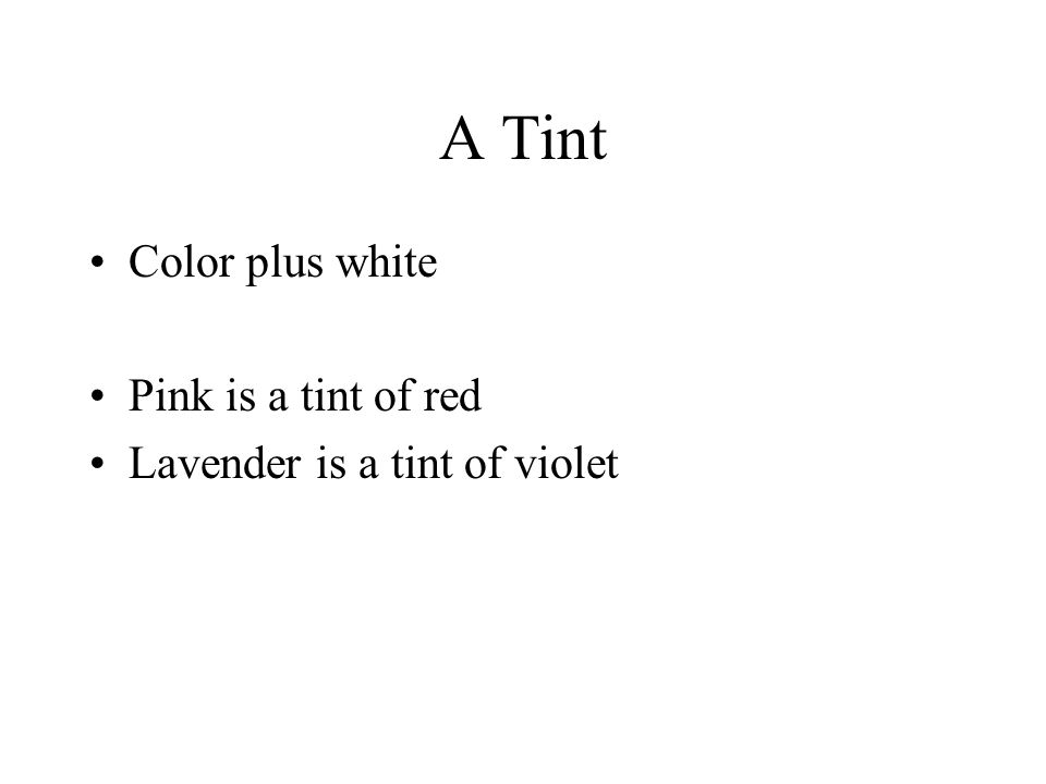 A Tint Color plus white Pink is a tint of red Lavender is a tint of violet