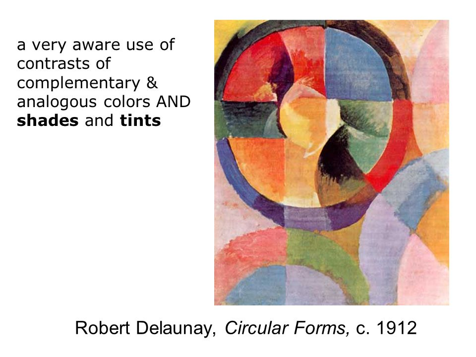 Robert Delaunay, Circular Forms, c. 1912 a very aware use of contrasts of complementary & analogous colors AND shades and tints