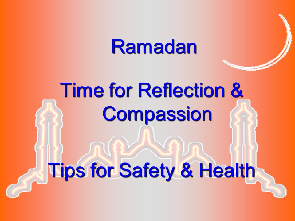 Ramadan Time for Reflection & Compassion Tips for Safety & Health