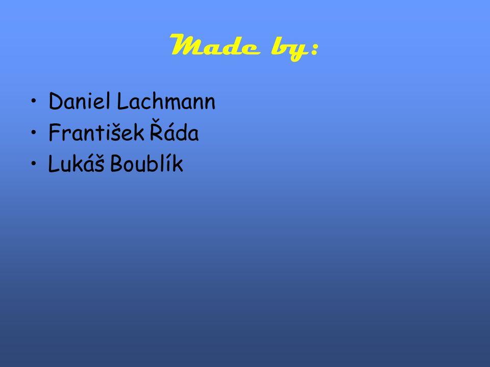 Made by: Daniel Lachmann František Řáda Lukáš Boublík