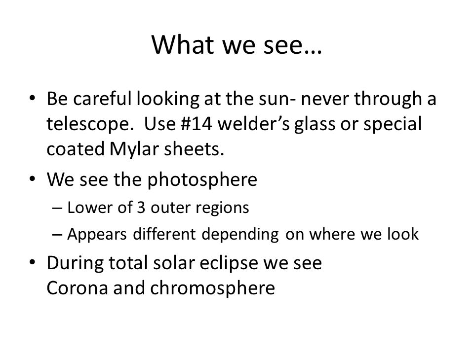 What we see… Be careful looking at the sun- never through a telescope.