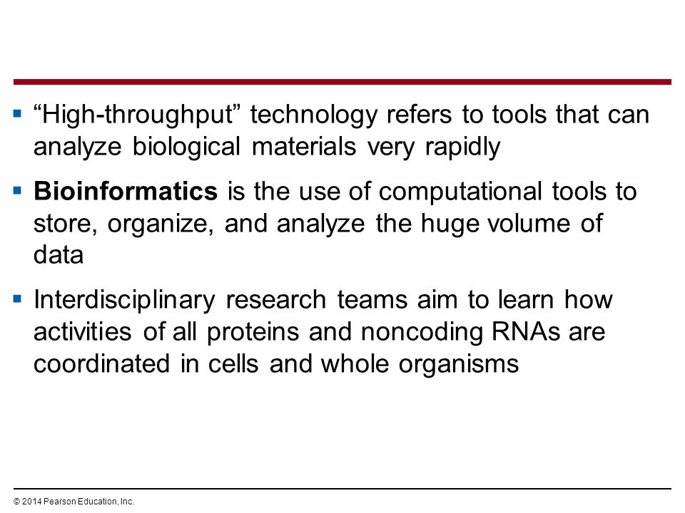 """© 2014 Pearson Education, Inc.  """"High-throughput"""" technology refers to tools that can analyze biological materials very rapidly  Bioinformatics is t"""