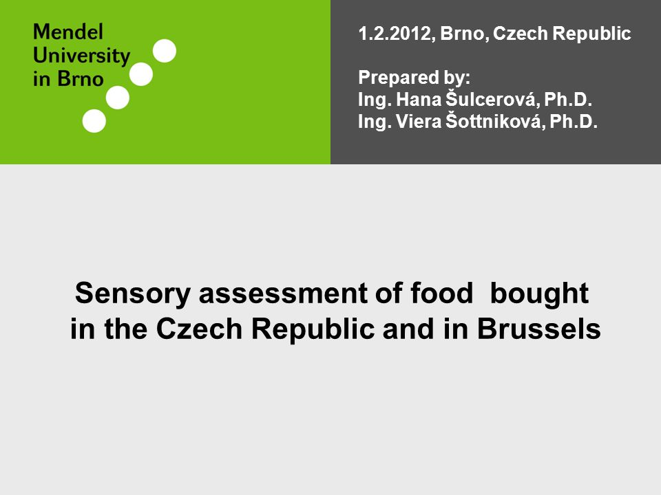 Sensory assessment of food bought in the Czech Republic and in Brussels 1.2.2012, Brno, Czech Republic Prepared by: Ing. Hana Šulcerová, Ph.D. Ing. Vi