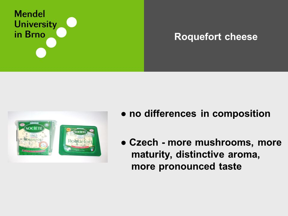 Roquefort cheese ● no differences in composition ● Czech - more mushrooms, more maturity, distinctive aroma, more pronounced taste
