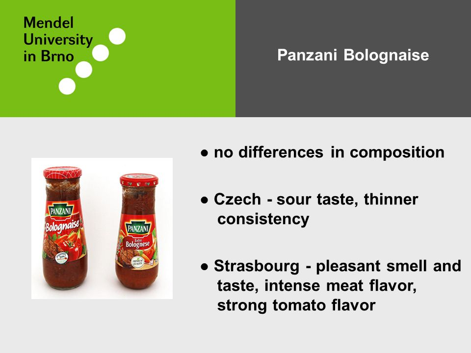 Panzani Bolognaise ● no differences in composition ● Czech - sour taste, thinner consistency ● Strasbourg - pleasant smell and taste, intense meat flavor, strong tomato flavor