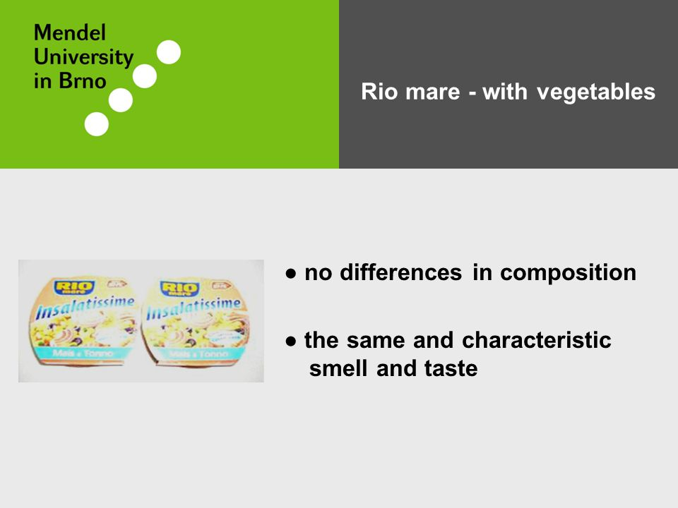 Rio mare - with vegetables ● no differences in composition ● the same and characteristic smell and taste
