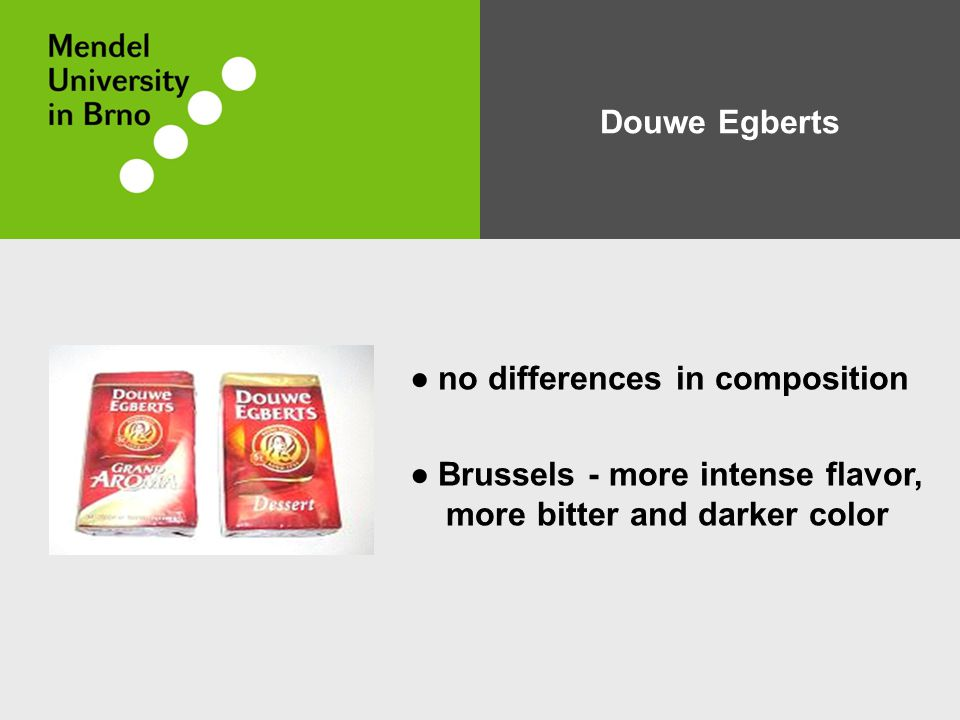 Douwe Egberts ● no differences in composition ● Brussels - more intense flavor, more bitter and darker color