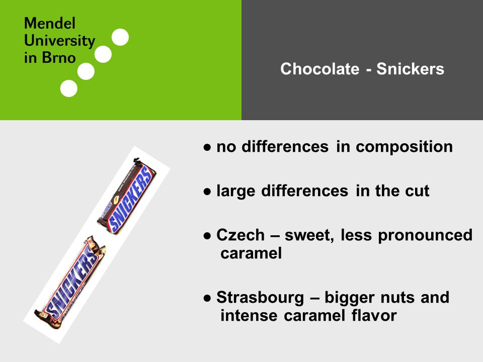 Chocolate - Snickers ● no differences in composition ● large differences in the cut ● Czech – sweet, less pronounced caramel ● Strasbourg – bigger nuts and intense caramel flavor
