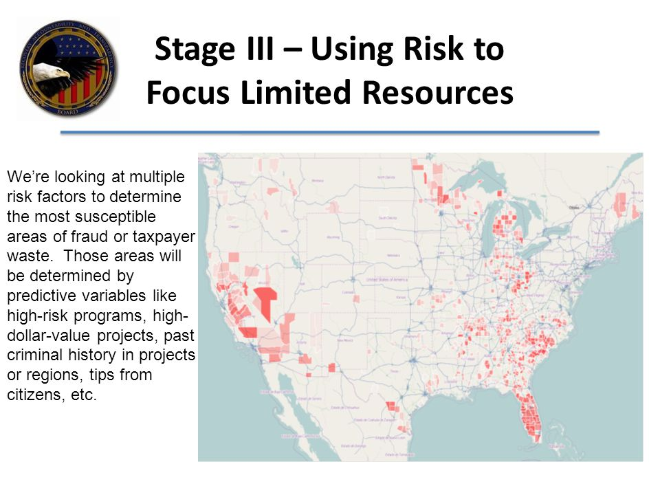 Stage III – Using Risk to Focus Limited Resources We're looking at multiple risk factors to determine the most susceptible areas of fraud or taxpayer waste.