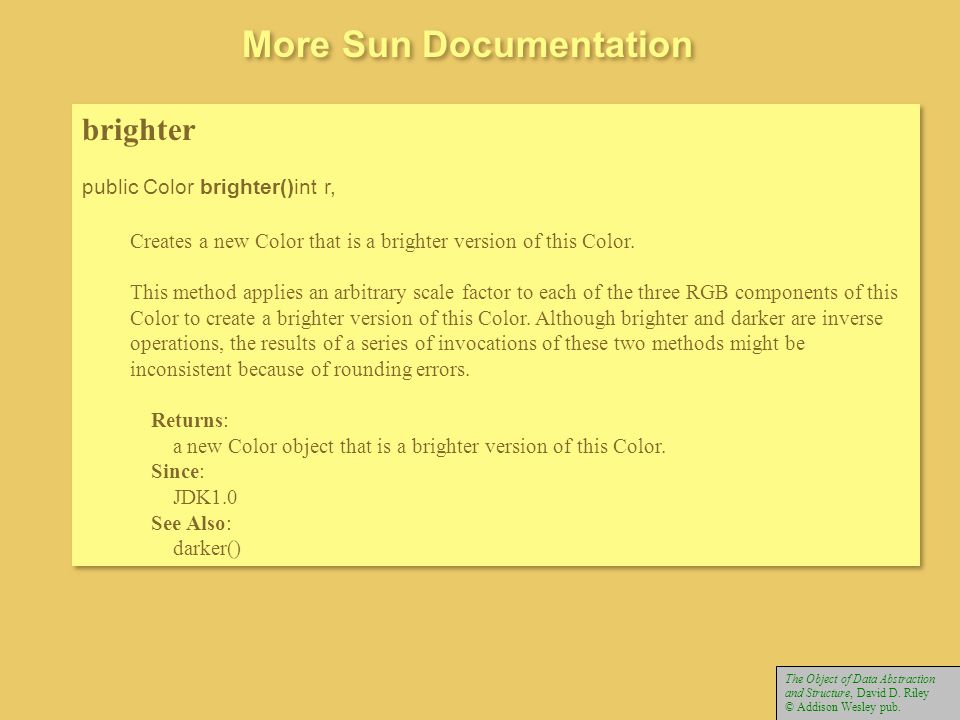 brighter public Color brighter()int r, Creates a new Color that is a brighter version of this Color. This method applies an arbitrary scale factor to
