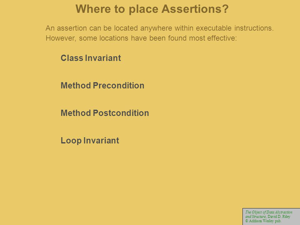 An assertion can be located anywhere within executable instructions. However, some locations have been found most effective: Where to place Assertions