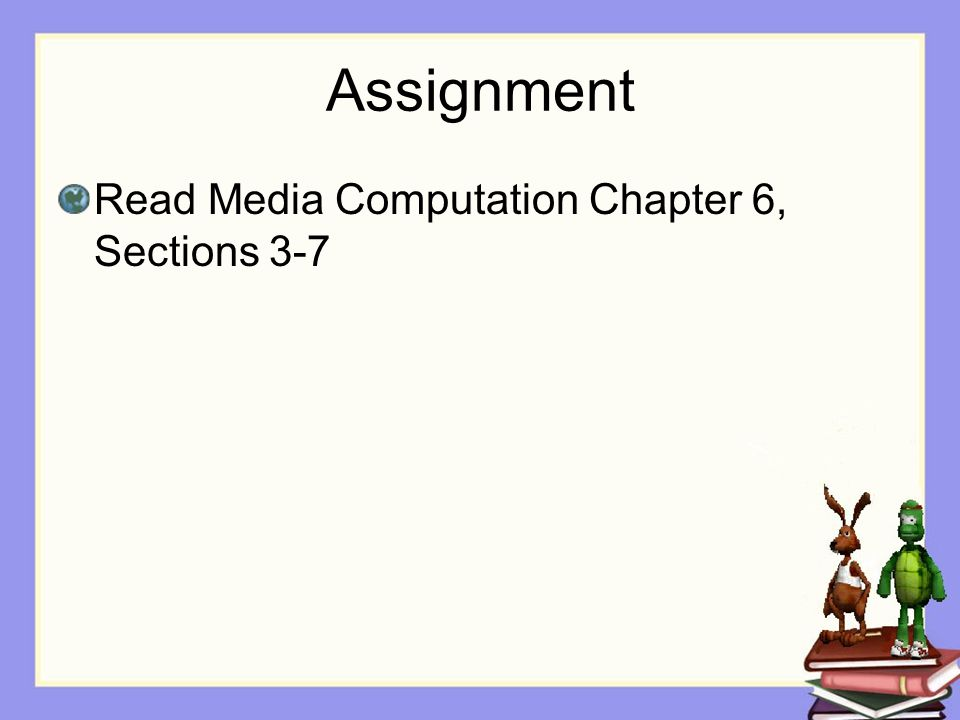 Assignment Read Media Computation Chapter 6, Sections 3-7