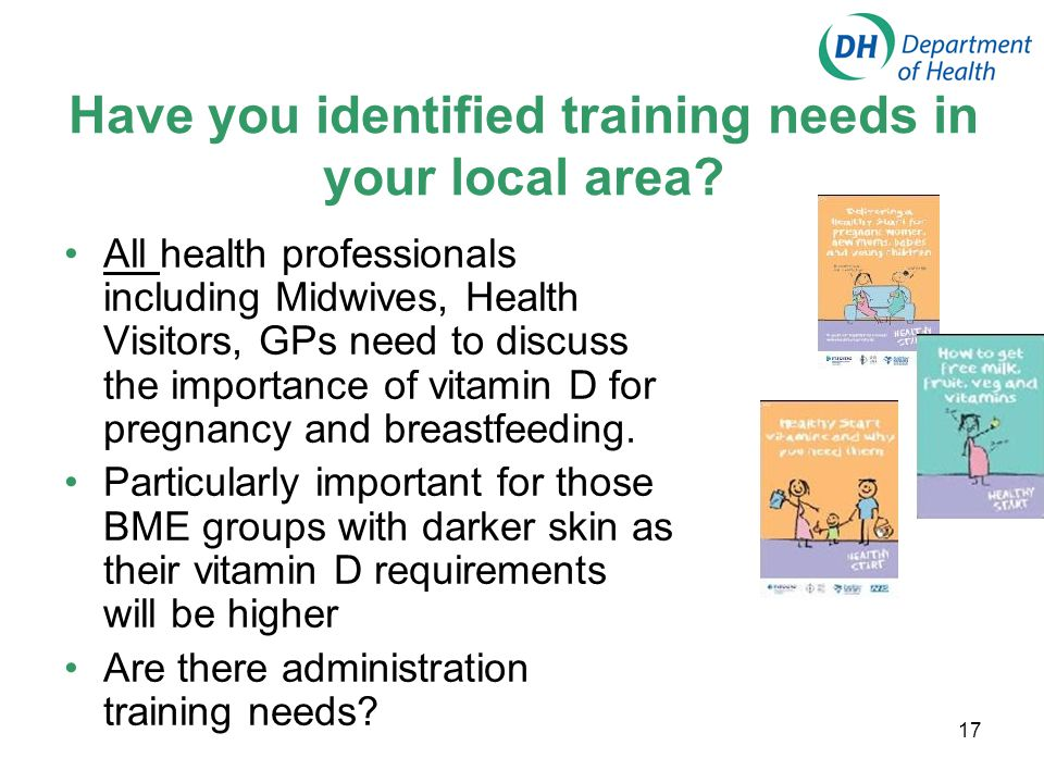 17 Have you identified training needs in your local area? All health professionals including Midwives, Health Visitors, GPs need to discuss the import