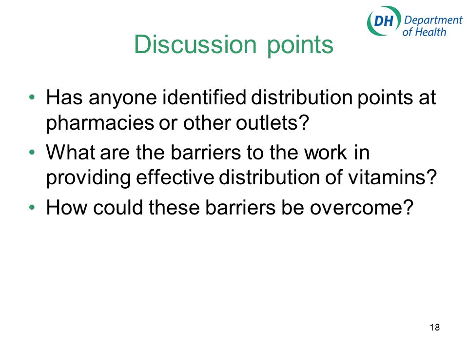 18 Discussion points Has anyone identified distribution points at pharmacies or other outlets? What are the barriers to the work in providing effectiv