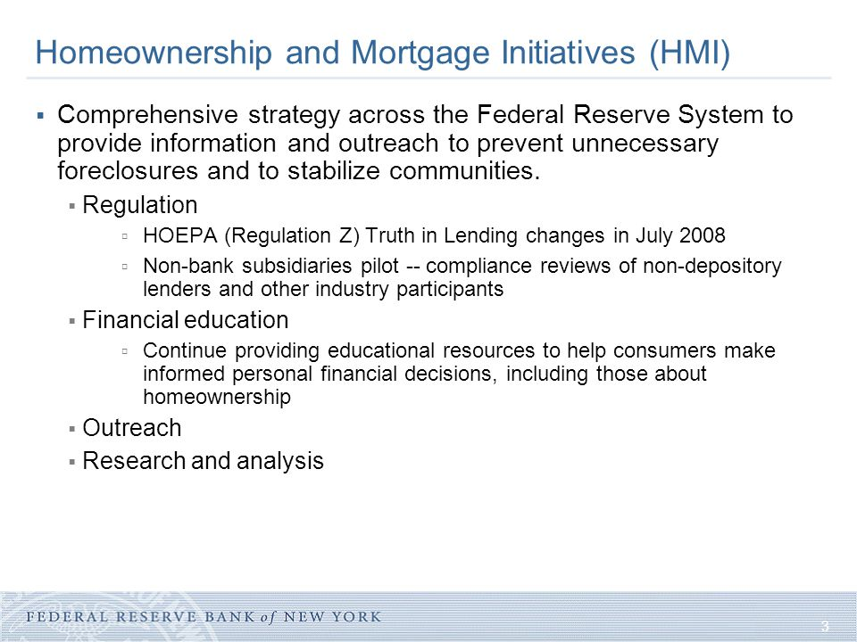 3 Homeownership and Mortgage Initiatives (HMI)  Comprehensive strategy across the Federal Reserve System to provide information and outreach to preve