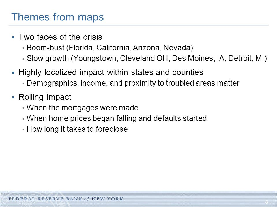 8 Themes from maps  Two faces of the crisis  Boom-bust (Florida, California, Arizona, Nevada)  Slow growth (Youngstown, Cleveland OH; Des Moines, IA; Detroit, MI)  Highly localized impact within states and counties  Demographics, income, and proximity to troubled areas matter  Rolling impact  When the mortgages were made  When home prices began falling and defaults started  How long it takes to foreclose